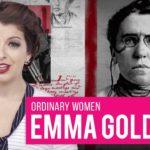 The Revolutionary Life of Emma Goldman #OrdinaryWomen